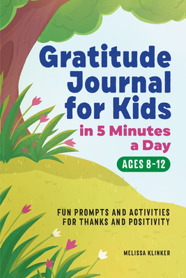Gratitude Journal for Kids in 5-Minutes a Day: Fun Prompts and Activities for Thanks and Positivity Cover Image