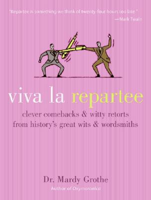 Viva La Repartee Clever Comebacks And Witty Retorts From Historys