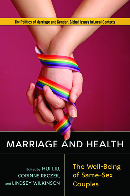 Marriage and Health: The Well-Being of Same-Sex Couples (Politics of Marriage and Gender: Global Issues in Local Contexts) Cover Image