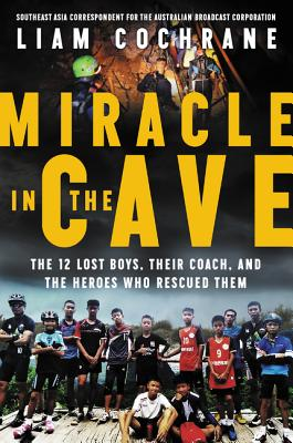 Miracle in the Cave: The 12 Lost Boys, Their Coach, and the Heroes Who Rescued Them Cover Image
