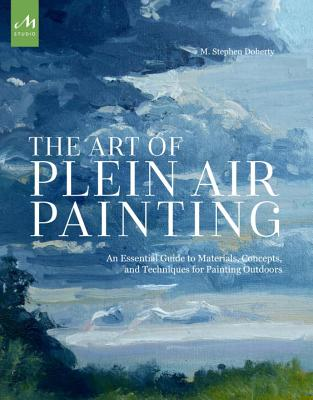 The Art of Plein Air Painting: An Essential Guide to Materials, Concepts, and Techniques for Painting Outdoors Cover Image