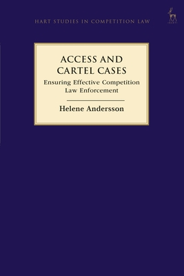 Access and Cartel Cases: Ensuring Effective Competition Law Enforcement (Hart Studies in Competition Law) Cover Image