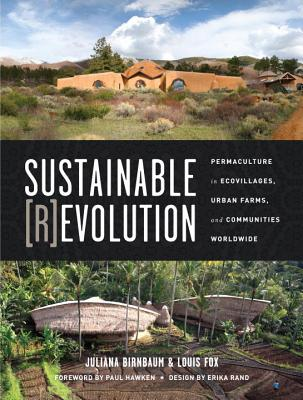 Sustainable Revolution: Permaculture in Ecovillages, Urban Farms, and Communities Worldwide Cover Image