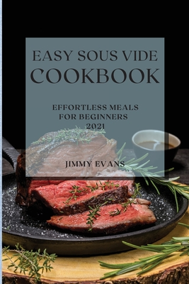 Easy Sous Vide Cookbook 2021: Effortless Meals for Beginners Cover Image