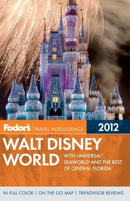 Fodor's Walt Disney World 2012: With Universal, SeaWorld, and the Best of Central Florida Cover Image