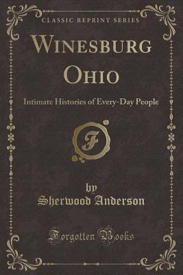 Winesburg Ohio: Intimate Histories of Every-Day People (Classic Reprint) Cover Image