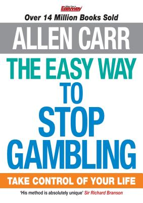 The Easy Way to Stop Gambling: Take Control of Your Life (Allen Carr's Easyway) Cover Image