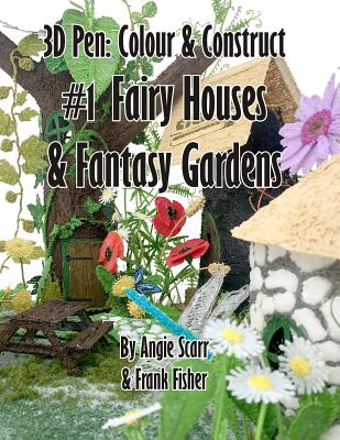 3D Pen: Colour & Construct #1 Fairy Houses & Fantasy Gardens Cover Image