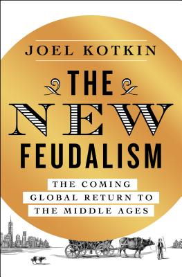 The New Feudalism: The Coming Global Return to the Middle Ages Cover Image