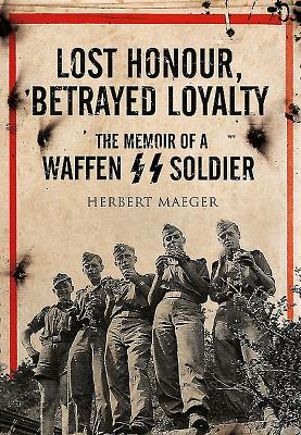 Lost Honour, Betrayed Loyalty: The Memoir of a Waffen-SS Soldier Cover Image