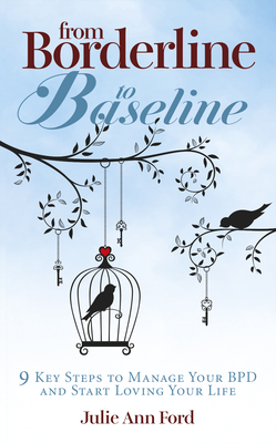 From Borderline to Baseline: 9 Key Steps to Manage Your Bpd and Start Loving Your Life Cover Image