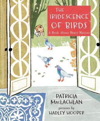 Iridescence of Birds: A Book about Henri Matisse