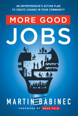 More Good Jobs: An Entrepreneur's Action Plan to Create Change in Your Community Cover Image