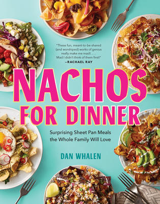 Nachos for Dinner: Surprising Sheet Pan Meals the Whole Family Will Love Cover Image
