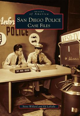 San Diego Police: Case Files (Images of America (Arcadia Publishing)) Cover Image