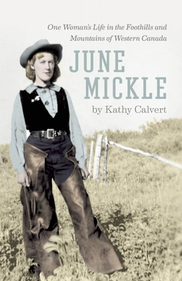 June Mickle: One Woman's Life in the Foothills and Mountains of Western Canada Cover Image