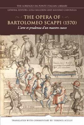 The Opera of Bartolomeo Scappi (1570): L'Arte Et Prudenza d'Un Maestro Cuoco (the Art and Craft of a Master Cook) (Lorenzo Da Ponte Italian Library) Cover Image