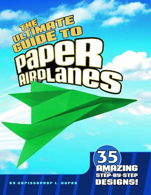 The Ultimate Guide to Paper Airplanes: 35 Amazing Step-By-Step Designs! Cover Image