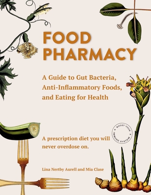 Food Pharmacy: A Guide to Gut Bacteria, Anti-Inflammatory Foods, and Eating for Health Cover Image