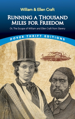 Running a Thousand Miles for Freedom: Or, the Escape of William and Ellen Craft from Slavery (Dover Thrift Editions) Cover Image