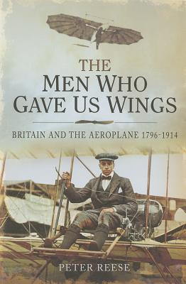 The Men Who Gave Us Wings: Britain and the Aeroplane 1796-1914 Cover Image