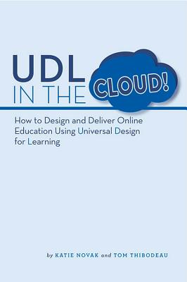 UDL in the Cloud!: How to Design and Deliver Online Education Using Universal Design for Learning Cover Image