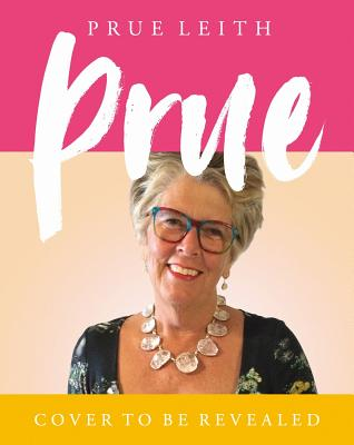 Prue: My Favourite Recipes from a Lifetime of Cooking and Eating Cover Image