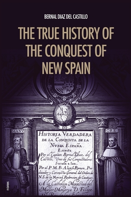 The True History of the Conquest of New Spain: The Memoirs of the Conquistador Bernal Diaz del Castillo, Unabridged Edition Vol.1-2 Cover Image
