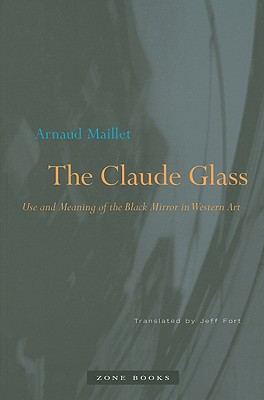 The Claude Glass: Use and Meaning of the Black Mirror in Western Art Cover Image