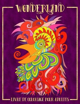 Wonderland: Livre De Coloriage Pour Adultes: Un livre de coloriage fantaisiste Cover Image