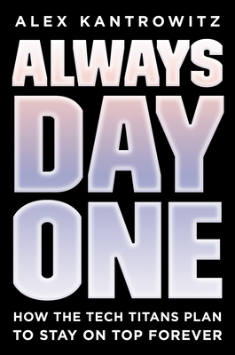 Always Day One: How the Tech Titans Plan to Stay on Top Forever Cover Image