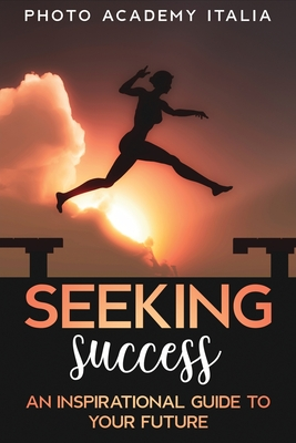 Seeking Success: An Inspirational Guide to Your Future (Photographic Book) Cover Image