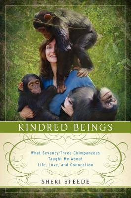 Kindred Beings: What Seventy-Three Chimpanzees Taught Me about Life, Love, and Connection Cover Image