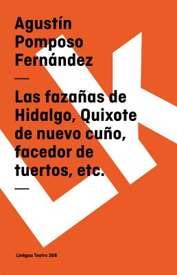 Las fazañas de Hidalgo, Quixote de nuevo cuño, facedor de tuertos, etc. Cover Image