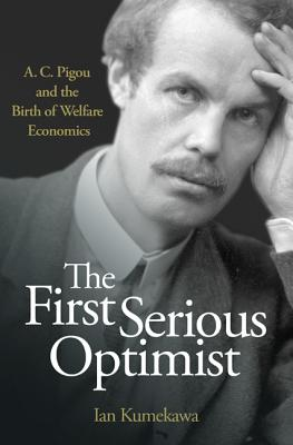 The First Serious Optimist: A. C. Pigou and the Birth of Welfare Economics Cover Image