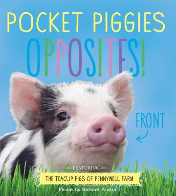 Pocket Piggies Opposites!: Featuring the Teacup Pigs of Pennywell Farm Cover Image