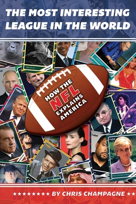 The Most Interesting League In the World: How the NFL Explains America Cover Image