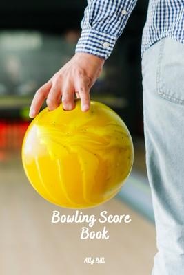 Bowling Score Book: Bowling Game Record, Bowling Score Journal, Bowling Score Sheets, Bowling Score Organizer, Keeper Bowling Score, Bowli Cover Image