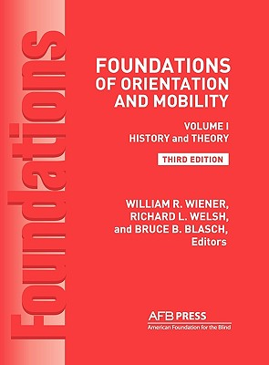 Foundations of Orientation and Mobility, 3rd Edition: Volume 1, History and Theory Cover Image