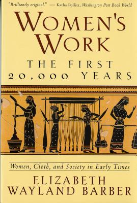 Women's Work: The First 20,000 Years Women, Cloth, and Society in Early Times Cover Image