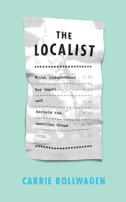 The Localist: Think Independent, Buy Local, and Reclaim the American Dream Cover Image