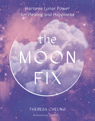 The Moon Fix: Harness Lunar Power for Healing and Happiness (Fix Series) Cover Image