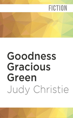 Goodness Gracious Green (Gone to Green #2) Cover Image