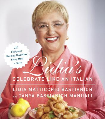 Lidia's Celebrate Like an Italian: 220 Foolproof Recipes That Make Every Meal a Party: A Cookbook Cover Image