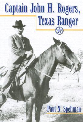 Cover for Captain John H. Rogers, Texas Ranger (Frances B. Vick Series #1)