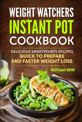 WEIGHT WATCHERS INSTANT POT COOKBOOK Delicious Smartpoints Recipes, Quick To Prepare and Faster Weight Loss Cover Image