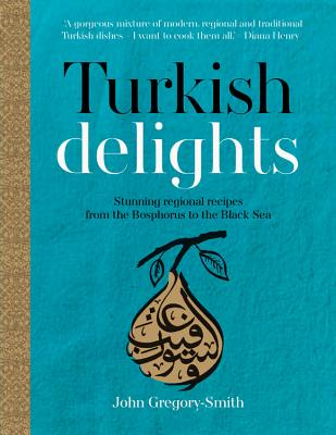 Turkish Delights: Stunning Regional Recipes from the Bosphorus to the Black Sea Cover Image