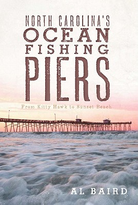 North Carolina's Ocean Fishing Piers: From Kitty Hawk to Sunset Beach Cover Image