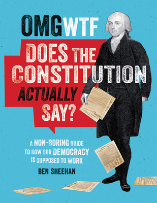 OMG WTF Does the Constitution Actually Say?: A Non-Boring Guide to How Our Democracy is Supposed to Work Cover Image