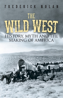 The Wild West: History, Myth & the Making of America Cover Image
